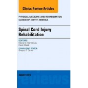 Spinal Cord Injury Rehabilitation, An Issue of Physical Medicine and Rehabilitation Clinics of North America by Diana Cardenas