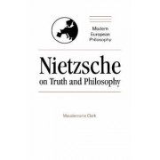 Nietzsche on Truth and Philosophy by Maudemarie Clark