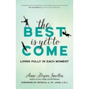The Best Is Yet to Come: Living Fully in Each Moment