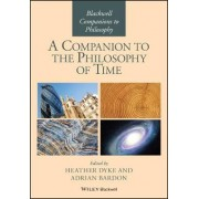 A Companion to the Philosophy of Time by Adrian Bardon