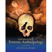 Introduction to Forensic Anthropology by Steven N. Byers