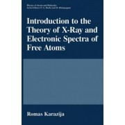Introduction to the Theory of X-ray and Electronic Spectra of Free Atoms by Romas Karazija