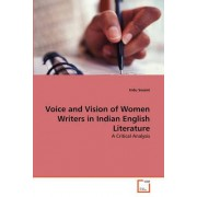 Voice and Vision of Women Writers in Indian English Literature by Swami Indu