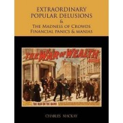 Extraordinary Popular Delusions and the Madness of Crowds Financial Panics and Manias by Charles Mackay