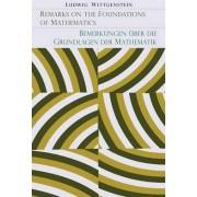 Remarks on the Foundation of Mathematics [Bemerkungen Uber Die Grundlagen Der Mathematik] by Ludwig Wittgenstein