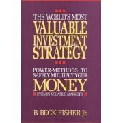 World's Most Valuable Investment Strategy by B.Beck Fisher