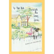 Up the Hill, Through the Long Grass by Barclay Franklin