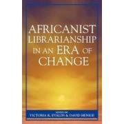 Africanist Librarianship in an Era of Change by Victoria K. Evalds