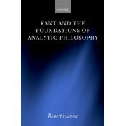 Kant and the Foundations of Analytic Philosophy by Robert Hanna