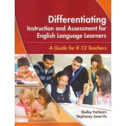 Differentiating Instruction and Assessment for English Language Learners by Shelley Fairbairn