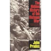 The Hidden History of the Vietnam War by John Prados