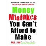 Money Mistakes You Can't Afford to Make by Paul J. Lim