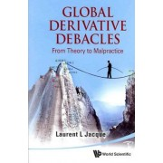 Global Derivative Debacles: From Theory To Malpractice by Laurent L. Jacque