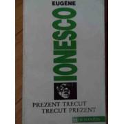 Prezent Trecut, Trecut Prezent - Eugene Ionescu