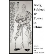 Body, Subject and Power in China by Angela Zito