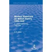 Modern Historians on British History 1485-1945 by G. R. Elton