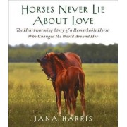 Horses Never Lie about Love by Jana Harris