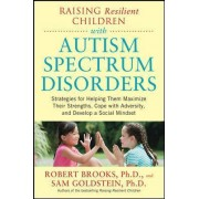 Raising Resilient Children with Autism Spectrum Disorders by Robert Brooks