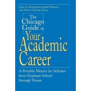 The Chicago Guide to Your Academic Career by John Goldsmith