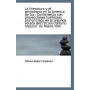 La Literatura y El Periodismo En La America de Sur by William Robert Shepherd
