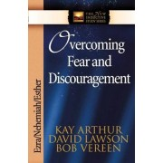 Overcoming Fear and Discouragement by Kay Arthur