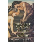 The Great God Pan and the Hill of Dreams by Arthur Machen