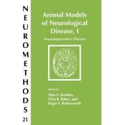 Animal Models of Neurological Disease: Neurodegenerative Diseases v. 1 by Alan A. Boulton
