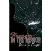 Stranger In The Mirror by James I. Kruger