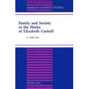 Family and Society in the Works of Elizabeth Gaskell by E. Holly Pike