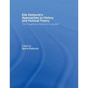 Elie Kedourie's Approaches to History and Political Theory by Sylvia Kedourie