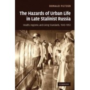 The Hazards of Urban Life in Late Stalinist Russia by Donald A. Filtzer