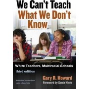 We Can't Teach What We Don't Know by Gary R. Howard