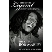 Before the Legend: The Rise of Bob Marley by Christopher John Farley