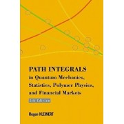 Path Integrals In Quantum Mechanics, Statistics, Polymer Physics, And Financial Markets (5th Edition) by Hagen Kleinert
