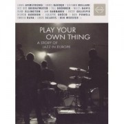 Louis Amstrong,Chris Barber,Stefano Bollani,Dee Dee Bridgewater,Till Bronner,Miles Davis,Duke Ellington,Ben Webster - Play your own thing -A story of Jazz Europe (DVD)