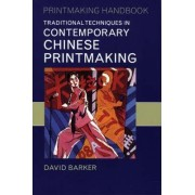 Traditional Techniques in Contemporary Chinese Printmaking by David Barker