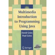 Multimedia Introduction to Programming Using Java by David Gries