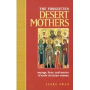 The Forgotten Desert Mothers: Sayings, Lives, and Stories of Early Christian Women, Paperback