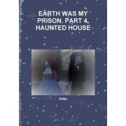 Earth Was My Prison. Part 4. Haunted House