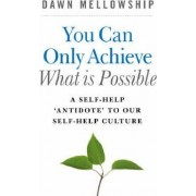 You Can Only Achieve What is Possible by Dawn Mellowship
