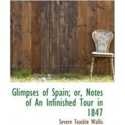Glimpses of Spain; Or, Notes of an Infinished Tour in 1847 by S Teackle 1816-1894 Wallis