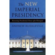 The New Imperial Presidency by Andrew C. Rudalevige