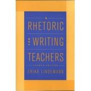 A Rhetoric for Writing Teachers by Erika Lindemann