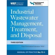 Industrial Wastewater Management, Treatment, and Disposal: Manual of Practice FD-3 by Water Environment Federation