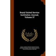 Royal United Service Institution Journal, Volume 37 by Royal United Services Institute for Defe