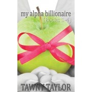 My Alpha Billionaire Volume 1 (What He Wants Books 1-4) by Tawny Taylor