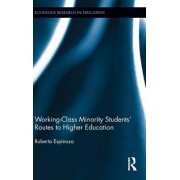 Working-Class Minority Students' Routes to Higher Education by Roberta Espinoza