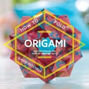 How to Fold Origami: Easy Techniques and Over 20 Great Projects, Paperback
