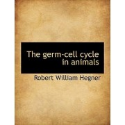 The Germ-Cell Cycle in Animals by Robert William Hegner