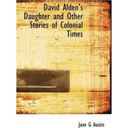 David Alden's Daughter and Other Stories of Colonial Times by Jane Goodwin Austin